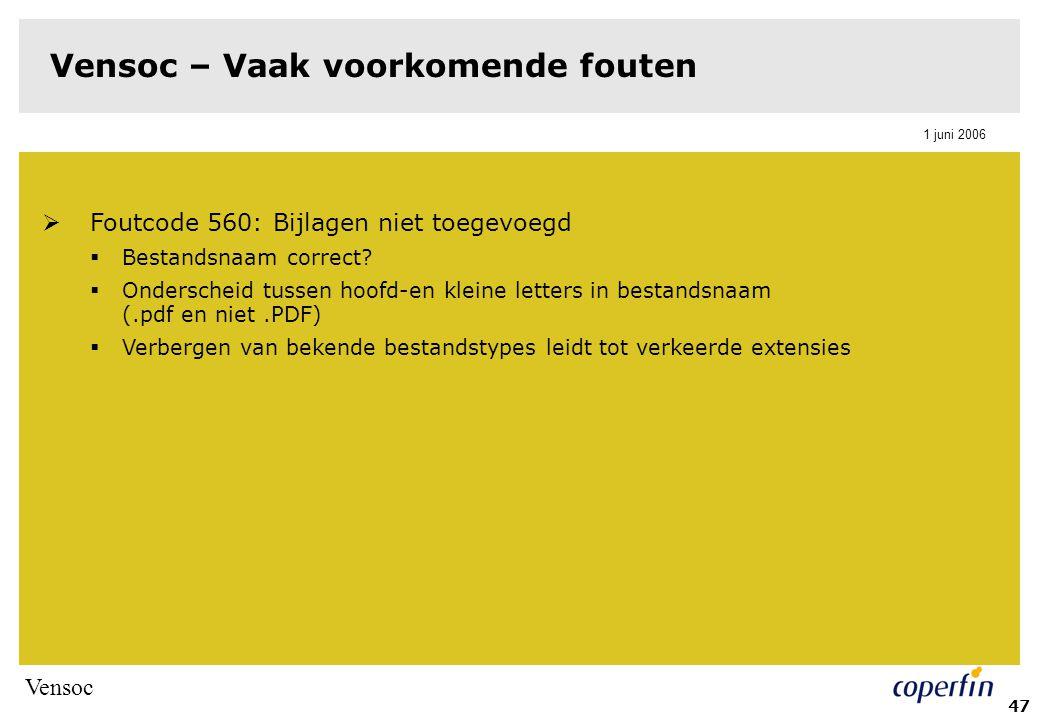 Vensoc 1 juni 2006 47 Vensoc – Vaak voorkomende fouten  Foutcode 560: Bijlagen niet toegevoegd  Bestandsnaam correct.
