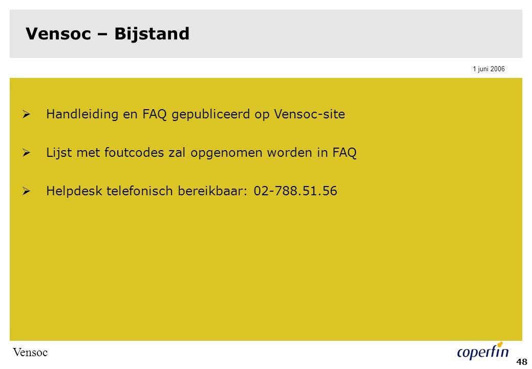 Vensoc 1 juni 2006 48 Vensoc – Bijstand  Handleiding en FAQ gepubliceerd op Vensoc-site  Lijst met foutcodes zal opgenomen worden in FAQ  Helpdesk telefonisch bereikbaar: 02-788.51.56