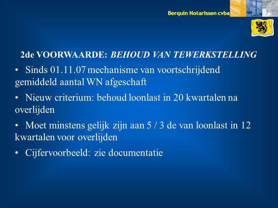 Berquin Notarissen cvba 2de VOORWAARDE: BEHOUD VAN TEWERKSTELLING Sinds 01.11.07 mechanisme van voortschrijdend gemiddeld aantal WN afgeschaft Nieuw c