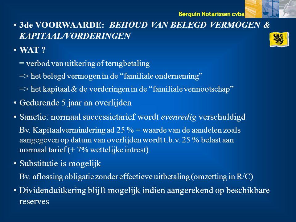 Berquin Notarissen cvba 3de VOORWAARDE: BEHOUD VAN BELEGD VERMOGEN & KAPITAAL/VORDERINGEN WAT ? = verbod van uitkering of terugbetaling => het belegd
