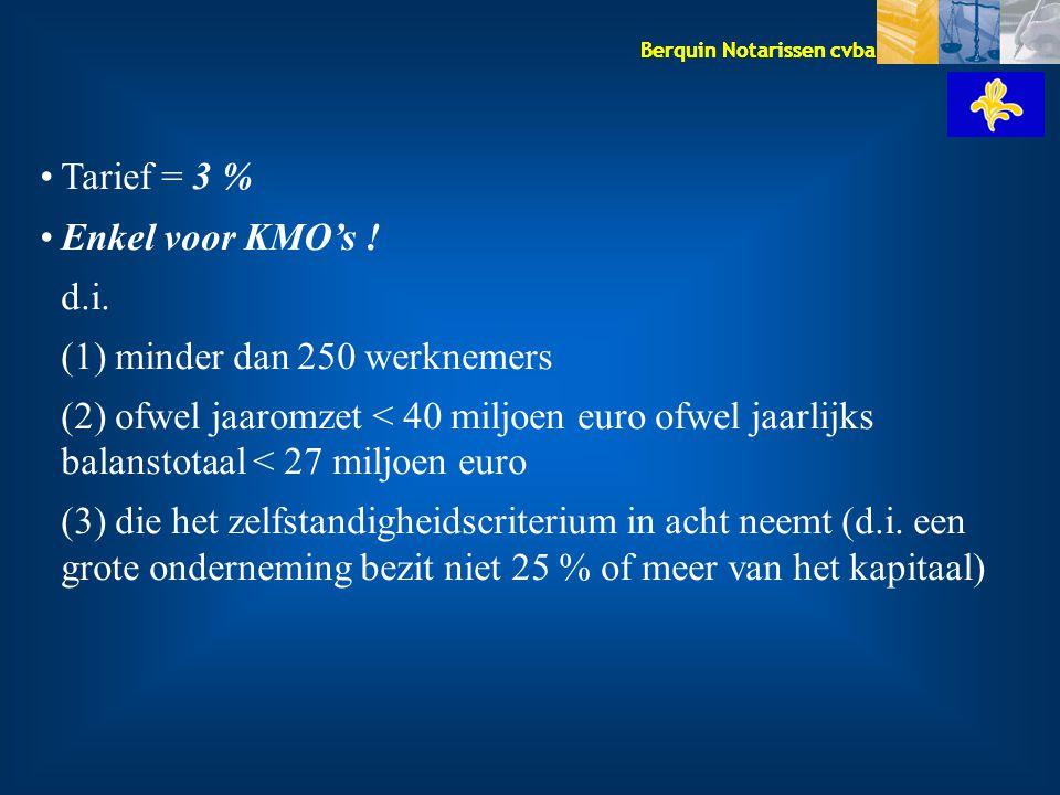 Berquin Notarissen cvba Tarief = 3 % Enkel voor KMO's ! d.i. (1) minder dan 250 werknemers (2) ofwel jaaromzet < 40 miljoen euro ofwel jaarlijks balan