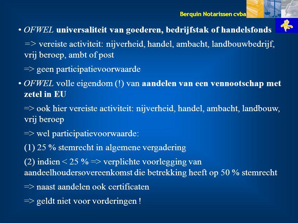 Berquin Notarissen cvba OFWEL universaliteit van goederen, bedrijfstak of handelsfonds => vereiste activiteit: nijverheid, handel, ambacht, landbouwbe