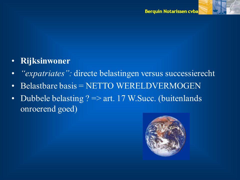 """Berquin Notarissen cvba Rijksinwoner """"expatriates"""": directe belastingen versus successierecht Belastbare basis = NETTO WERELDVERMOGEN Dubbele belastin"""