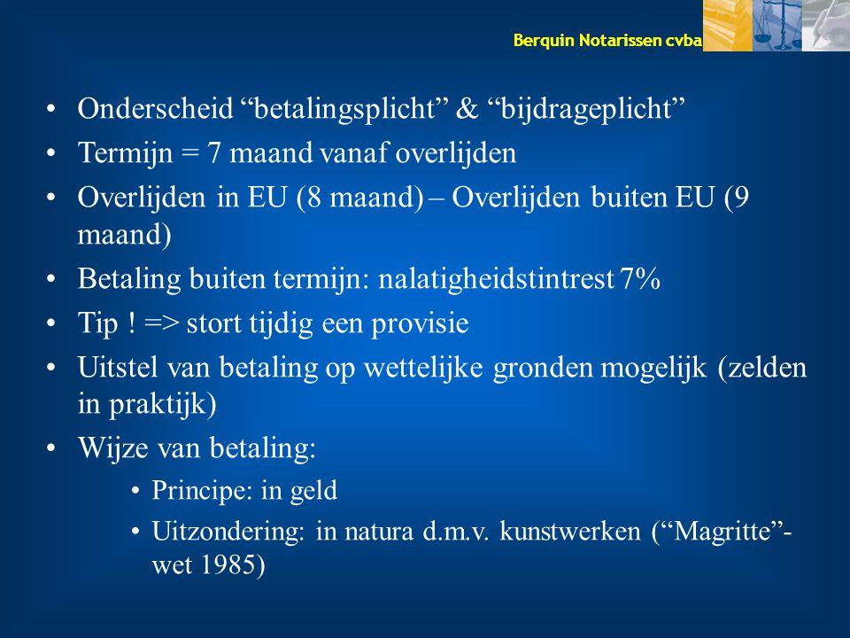 """Berquin Notarissen cvba Onderscheid """"betalingsplicht"""" & """"bijdrageplicht"""" Termijn = 7 maand vanaf overlijden Overlijden in EU (8 maand) – Overlijden bu"""