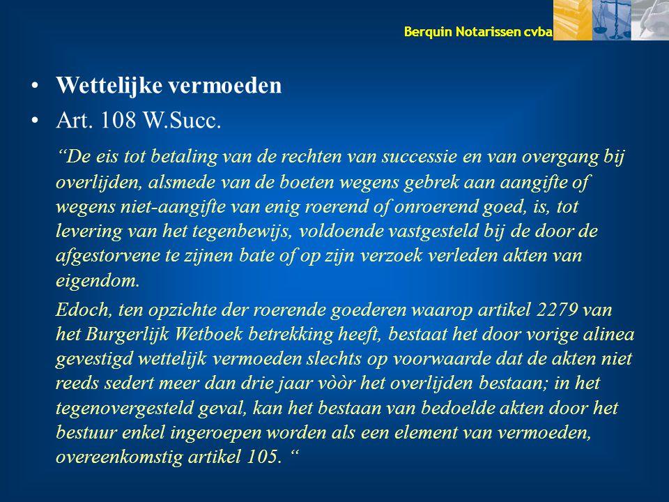 """Berquin Notarissen cvba Wettelijke vermoeden Art. 108 W.Succ. """"De eis tot betaling van de rechten van successie en van overgang bij overlijden, alsmed"""