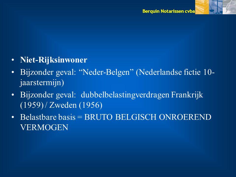 Berquin Notarissen cvba Niet-Rijksinwoner Bijzonder geval: Neder-Belgen (Nederlandse fictie 10- jaarstermijn) Bijzonder geval: dubbelbelastingverdragen Frankrijk (1959) / Zweden (1956) Belastbare basis = BRUTO BELGISCH ONROEREND VERMOGEN