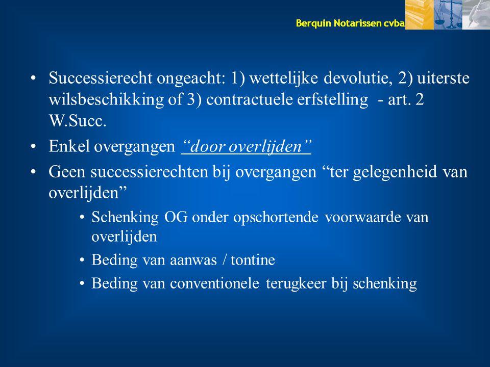 Berquin Notarissen cvba Successierecht ongeacht: 1) wettelijke devolutie, 2) uiterste wilsbeschikking of 3) contractuele erfstelling - art. 2 W.Succ.