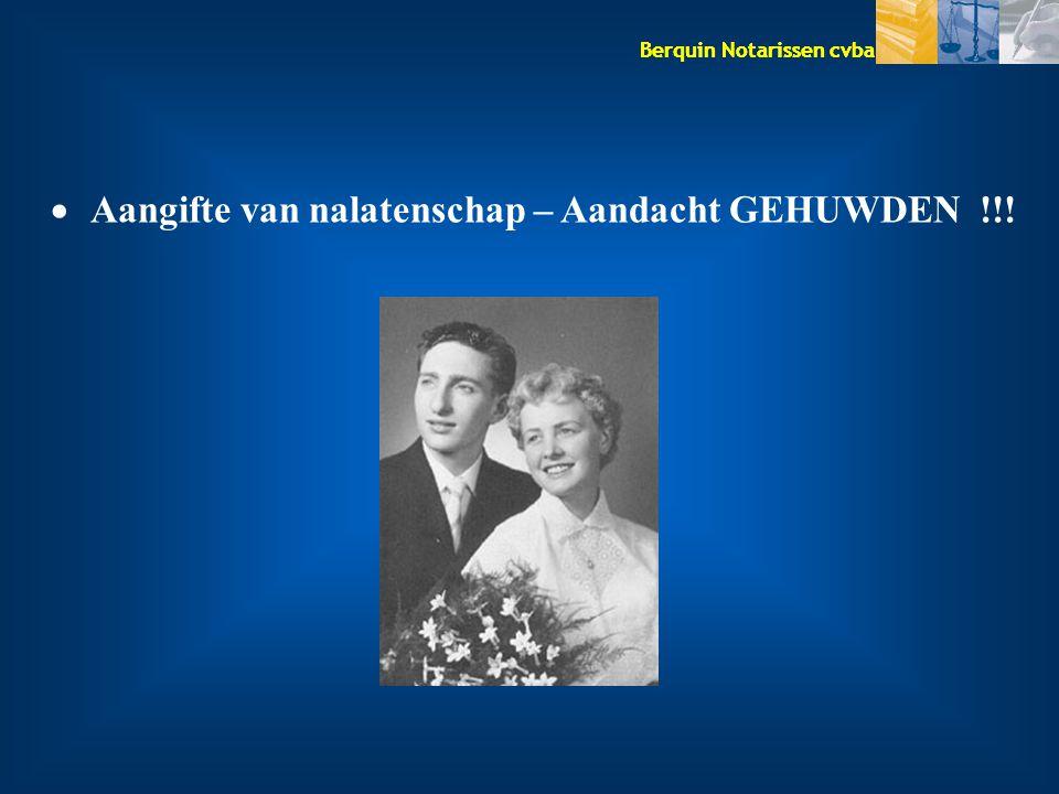 Berquin Notarissen cvba  Aangifte van nalatenschap – Aandacht GEHUWDEN !!!