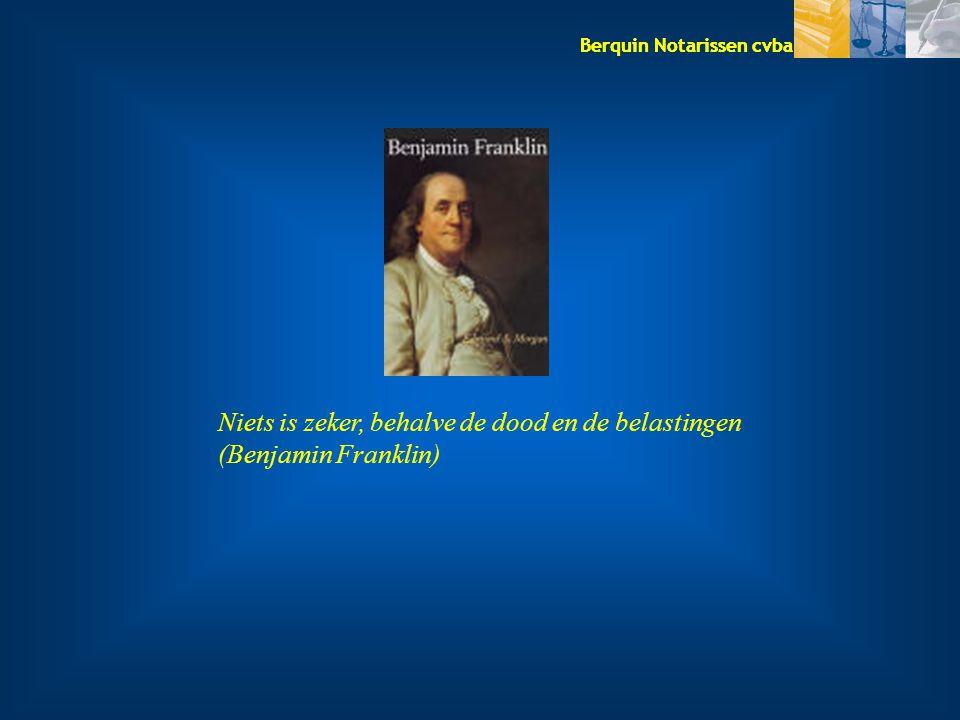 Berquin Notarissen cvba Niets is zeker, behalve de dood en de belastingen (Benjamin Franklin)
