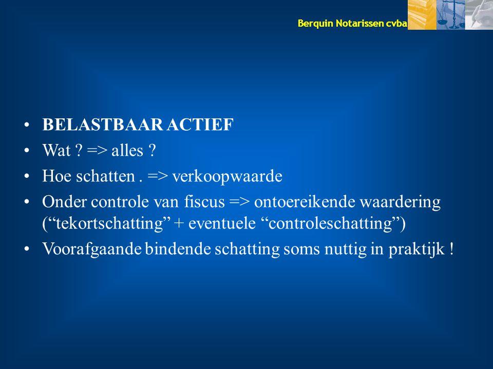 """Berquin Notarissen cvba BELASTBAAR ACTIEF Wat ? => alles ? Hoe schatten. => verkoopwaarde Onder controle van fiscus => ontoereikende waardering (""""teko"""