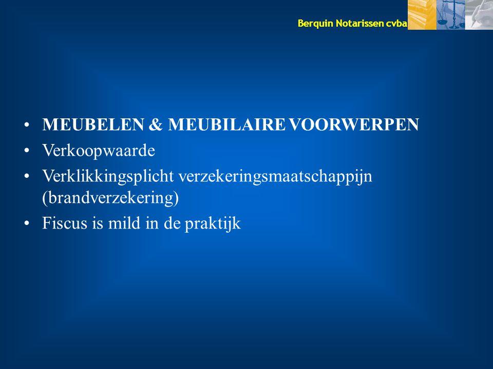 Berquin Notarissen cvba MEUBELEN & MEUBILAIRE VOORWERPEN Verkoopwaarde Verklikkingsplicht verzekeringsmaatschappijn (brandverzekering) Fiscus is mild in de praktijk