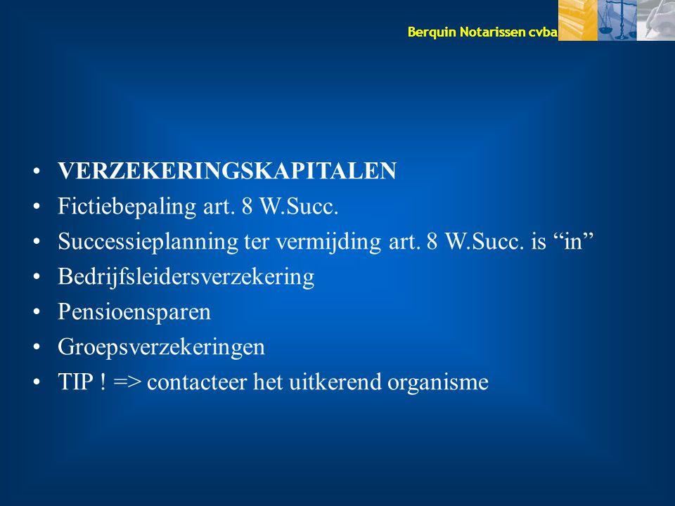 """Berquin Notarissen cvba VERZEKERINGSKAPITALEN Fictiebepaling art. 8 W.Succ. Successieplanning ter vermijding art. 8 W.Succ. is """"in"""" Bedrijfsleidersver"""