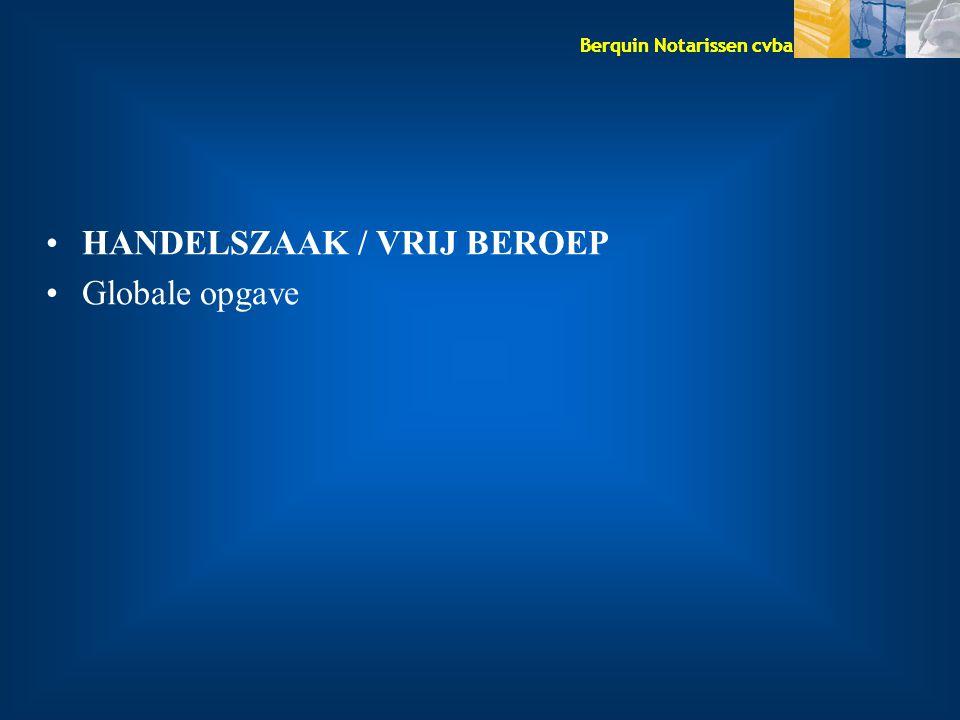Berquin Notarissen cvba HANDELSZAAK / VRIJ BEROEP Globale opgave