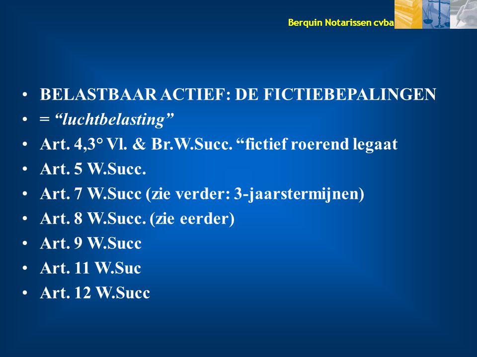 """Berquin Notarissen cvba BELASTBAAR ACTIEF: DE FICTIEBEPALINGEN = """"luchtbelasting"""" Art. 4,3° Vl. & Br.W.Succ. """"fictief roerend legaat Art. 5 W.Succ. Ar"""
