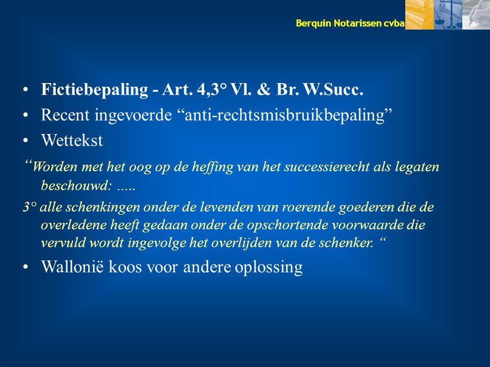 """Berquin Notarissen cvba Fictiebepaling - Art. 4,3° Vl. & Br. W.Succ. Recent ingevoerde """"anti-rechtsmisbruikbepaling"""" Wettekst """" Worden met het oog op"""