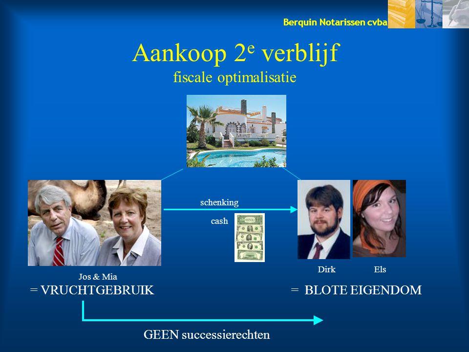 Berquin Notarissen cvba Aankoop 2 e verblijf fiscale optimalisatie DirkEls Jos & Mia schenking cash = VRUCHTGEBRUIK= BLOTE EIGENDOM GEEN successierech