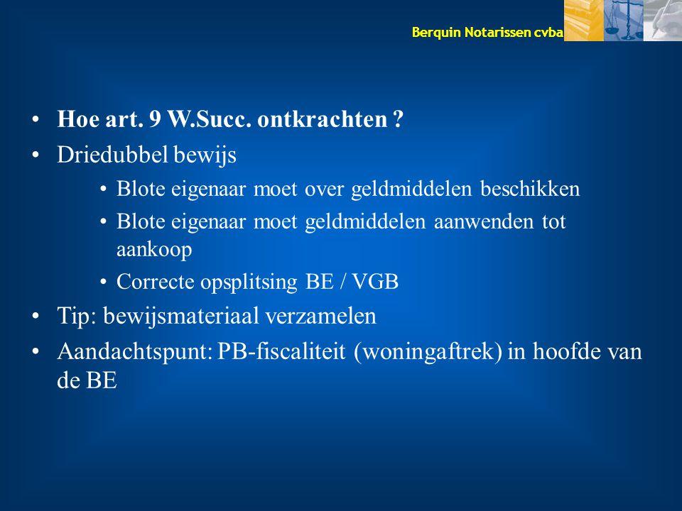 Berquin Notarissen cvba Hoe art. 9 W.Succ. ontkrachten ? Driedubbel bewijs Blote eigenaar moet over geldmiddelen beschikken Blote eigenaar moet geldmi