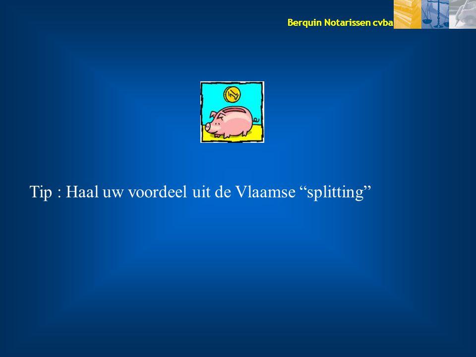 """Berquin Notarissen cvba Tip : Haal uw voordeel uit de Vlaamse """"splitting"""""""