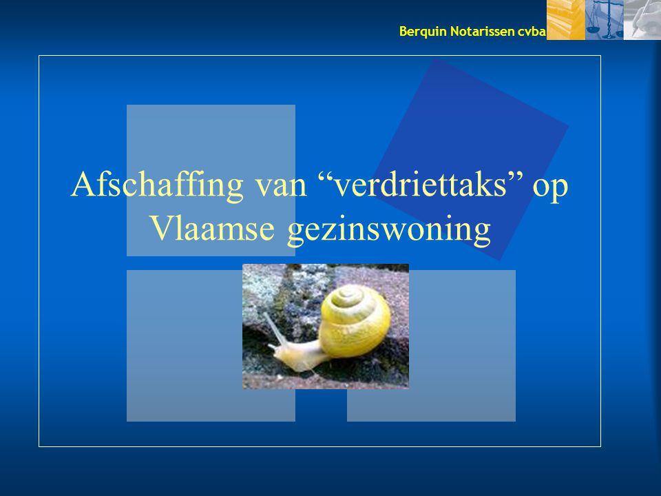 Afschaffing van verdriettaks op Vlaamse gezinswoning Berquin Notarissen cvba