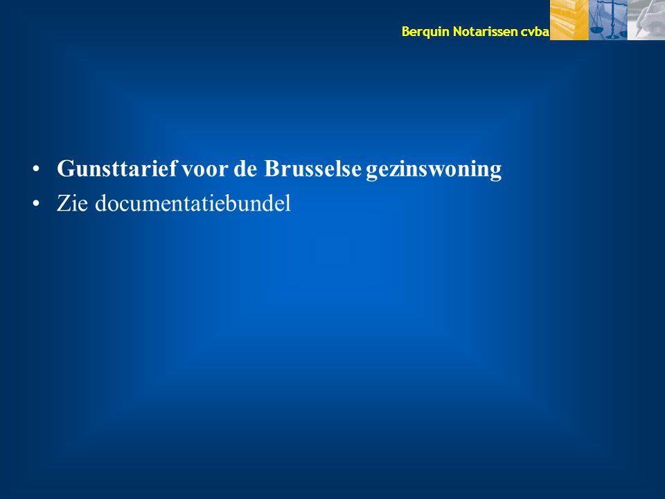 Berquin Notarissen cvba Gunsttarief voor de Brusselse gezinswoning Zie documentatiebundel