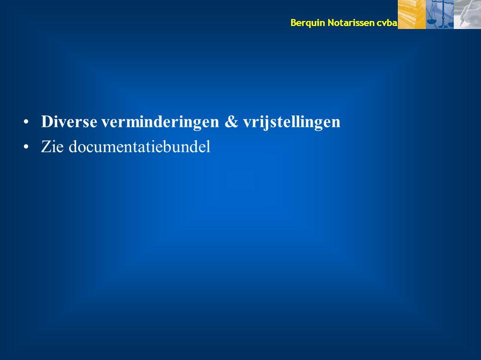 Berquin Notarissen cvba Diverse verminderingen & vrijstellingen Zie documentatiebundel