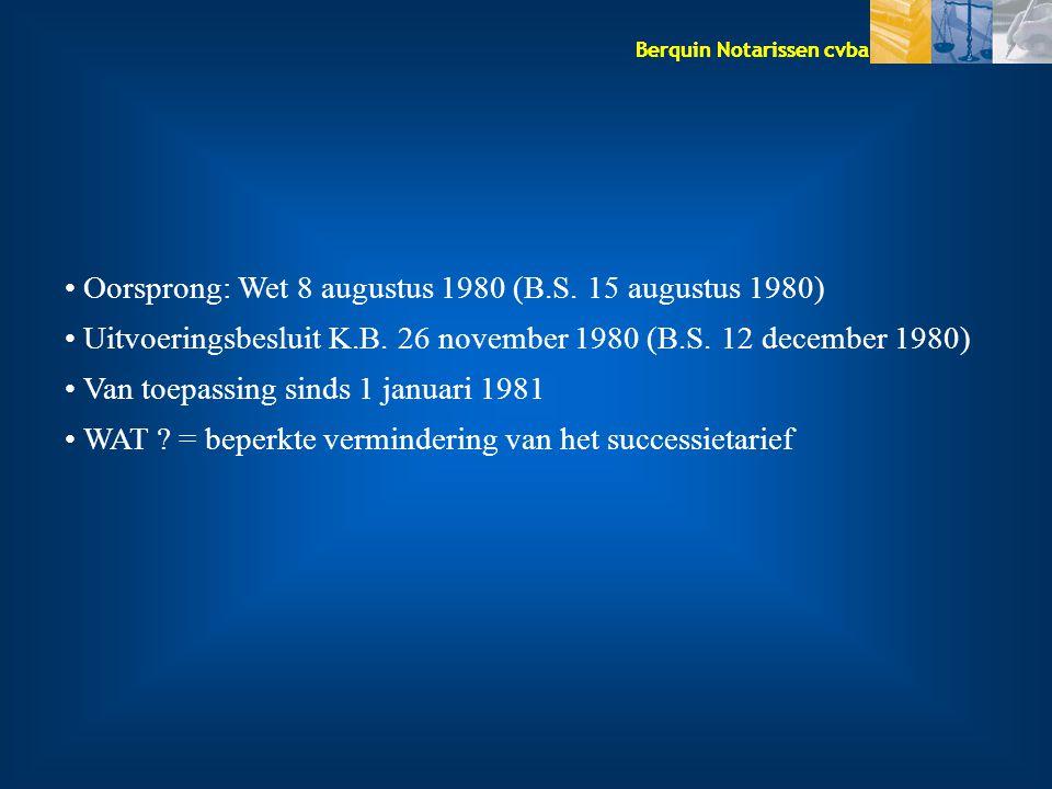 Berquin Notarissen cvba Oorsprong: Wet 8 augustus 1980 (B.S. 15 augustus 1980) Uitvoeringsbesluit K.B. 26 november 1980 (B.S. 12 december 1980) Van to