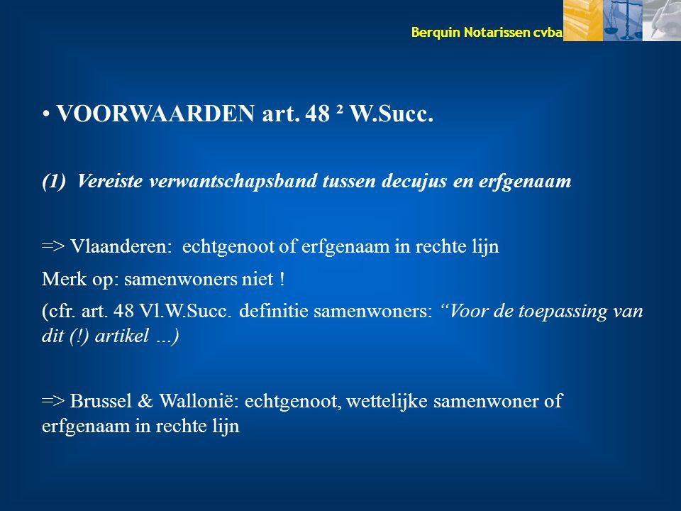 Berquin Notarissen cvba VOORWAARDEN art. 48 ² W.Succ. (1) Vereiste verwantschapsband tussen decujus en erfgenaam => Vlaanderen: echtgenoot of erfgenaa