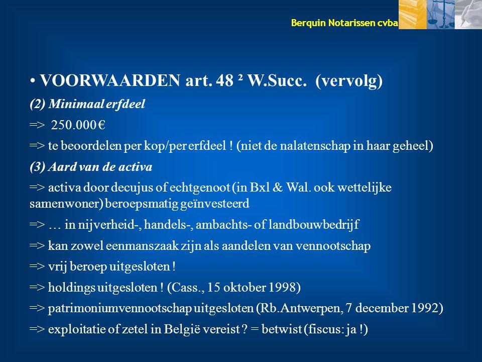 Berquin Notarissen cvba VOORWAARDEN art. 48 ² W.Succ. (vervolg) (2) Minimaal erfdeel => 250.000 € => te beoordelen per kop/per erfdeel ! (niet de nala