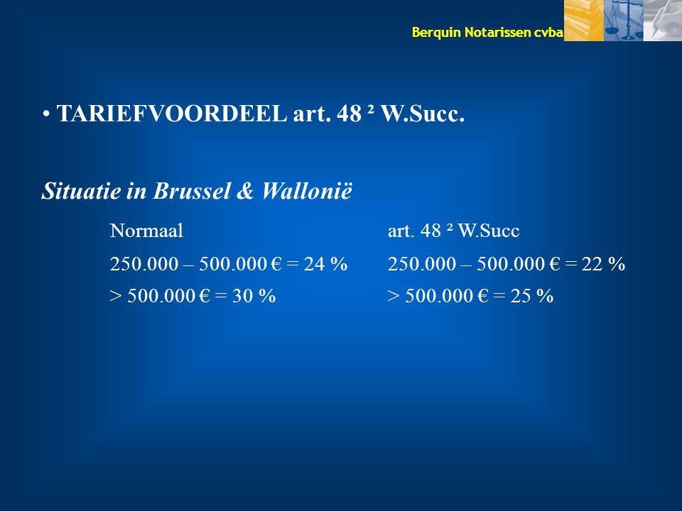 Berquin Notarissen cvba TARIEFVOORDEEL art. 48 ² W.Succ. Situatie in Brussel & Wallonië Normaal art. 48 ² W.Succ 250.000 – 500.000 € = 24 % 250.000 –