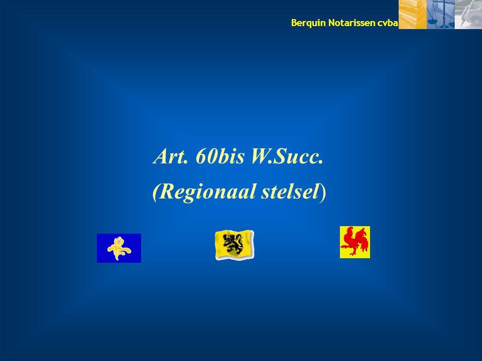 Berquin Notarissen cvba Art. 60bis W.Succ. (Regionaal stelsel)