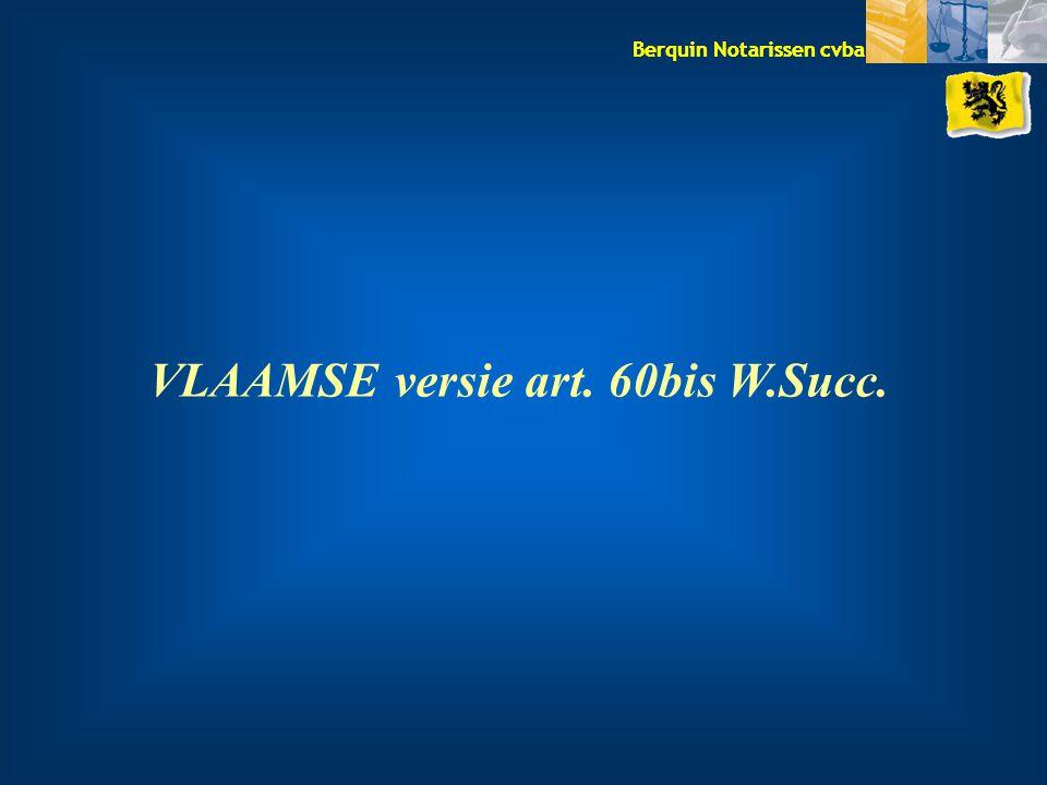 Berquin Notarissen cvba VLAAMSE versie art. 60bis W.Succ.