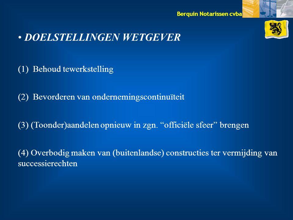 Berquin Notarissen cvba DOELSTELLINGEN WETGEVER (1) Behoud tewerkstelling (2) Bevorderen van ondernemingscontinuïteit (3) (Toonder)aandelen opnieuw in zgn.