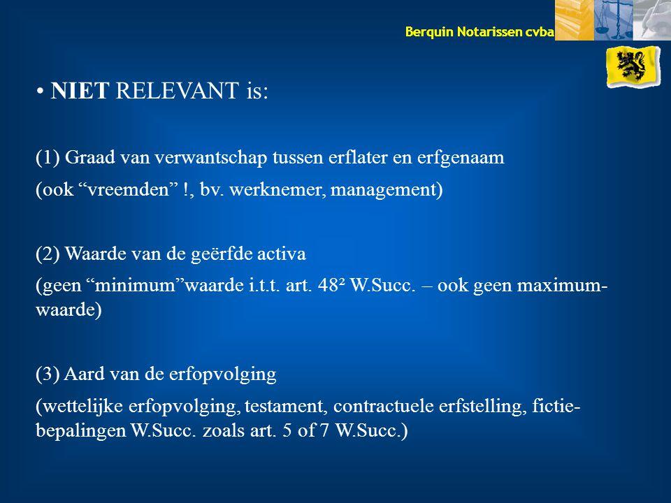 """Berquin Notarissen cvba NIET RELEVANT is: (1) Graad van verwantschap tussen erflater en erfgenaam (ook """"vreemden"""" !, bv. werknemer, management) (2) Wa"""
