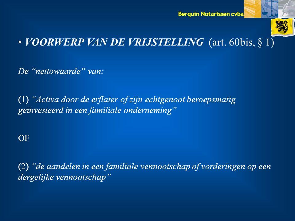 """Berquin Notarissen cvba VOORWERP VAN DE VRIJSTELLING (art. 60bis, § 1) De """"nettowaarde"""" van: (1) """"Activa door de erflater of zijn echtgenoot beroepsma"""