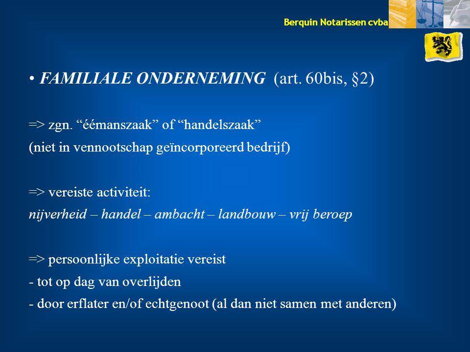 """Berquin Notarissen cvba FAMILIALE ONDERNEMING (art. 60bis, §2) => zgn. """"éémanszaak"""" of """"handelszaak"""" (niet in vennootschap geïncorporeerd bedrijf) =>"""