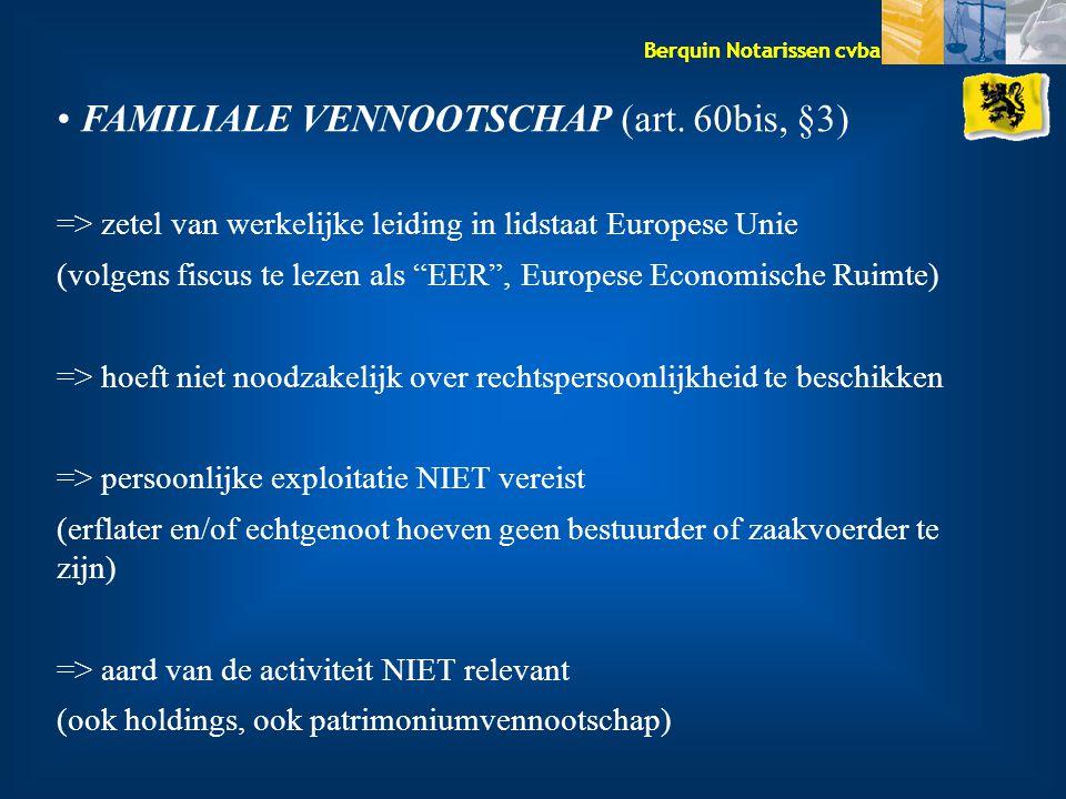 Berquin Notarissen cvba FAMILIALE VENNOOTSCHAP (art. 60bis, §3) => zetel van werkelijke leiding in lidstaat Europese Unie (volgens fiscus te lezen als
