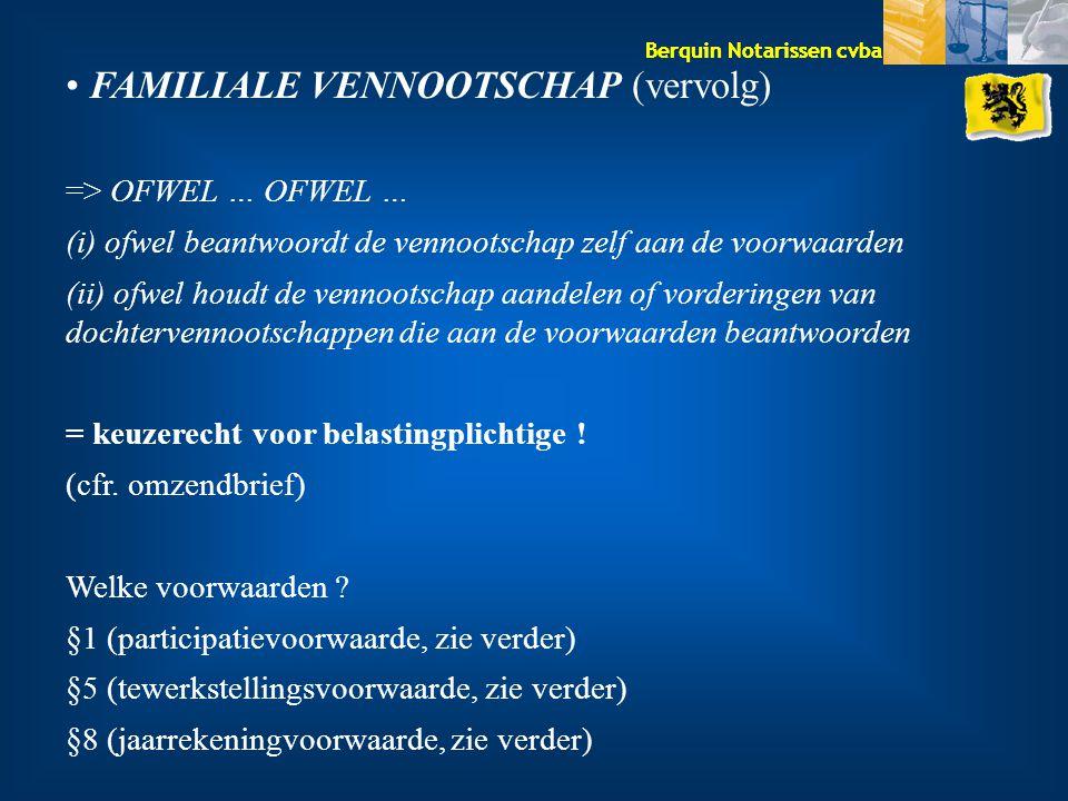 Berquin Notarissen cvba FAMILIALE VENNOOTSCHAP (vervolg) => OFWEL … OFWEL … (i) ofwel beantwoordt de vennootschap zelf aan de voorwaarden (ii) ofwel h