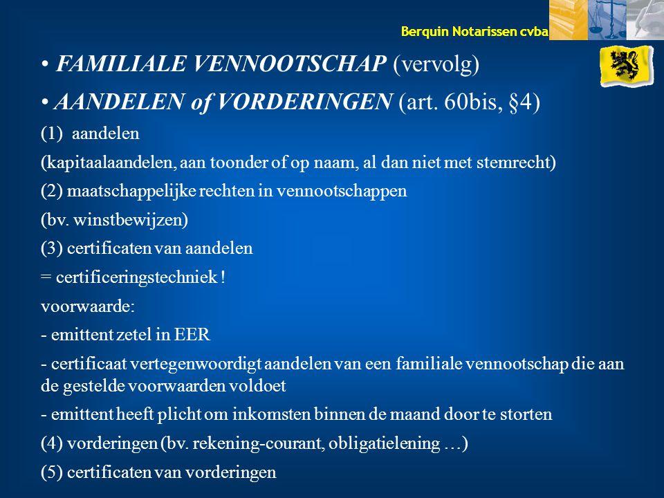 Berquin Notarissen cvba FAMILIALE VENNOOTSCHAP (vervolg) AANDELEN of VORDERINGEN (art. 60bis, §4) (1) aandelen (kapitaalaandelen, aan toonder of op na