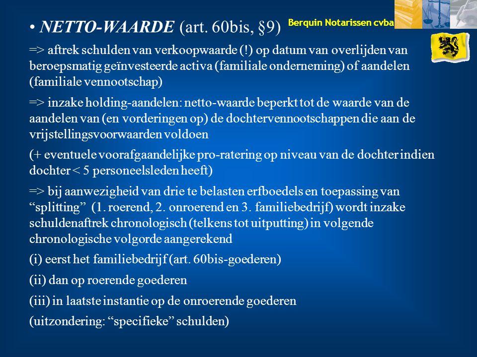 Berquin Notarissen cvba NETTO-WAARDE (art. 60bis, §9) => aftrek schulden van verkoopwaarde (!) op datum van overlijden van beroepsmatig geïnvesteerde