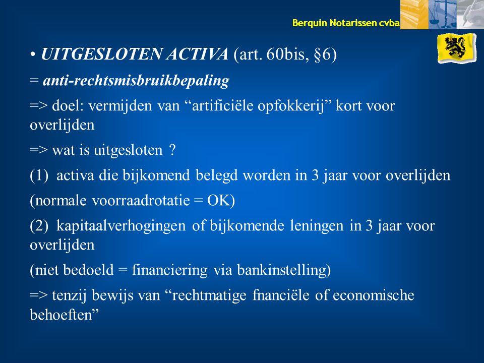 """Berquin Notarissen cvba UITGESLOTEN ACTIVA (art. 60bis, §6) = anti-rechtsmisbruikbepaling => doel: vermijden van """"artificiële opfokkerij"""" kort voor ov"""