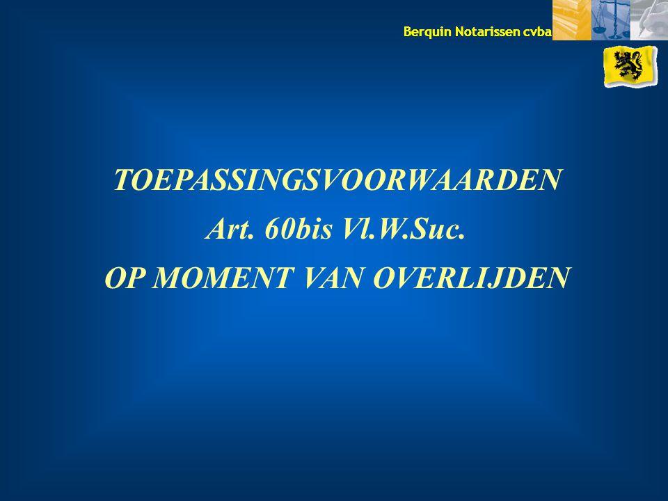 Berquin Notarissen cvba TOEPASSINGSVOORWAARDEN Art. 60bis Vl.W.Suc. OP MOMENT VAN OVERLIJDEN