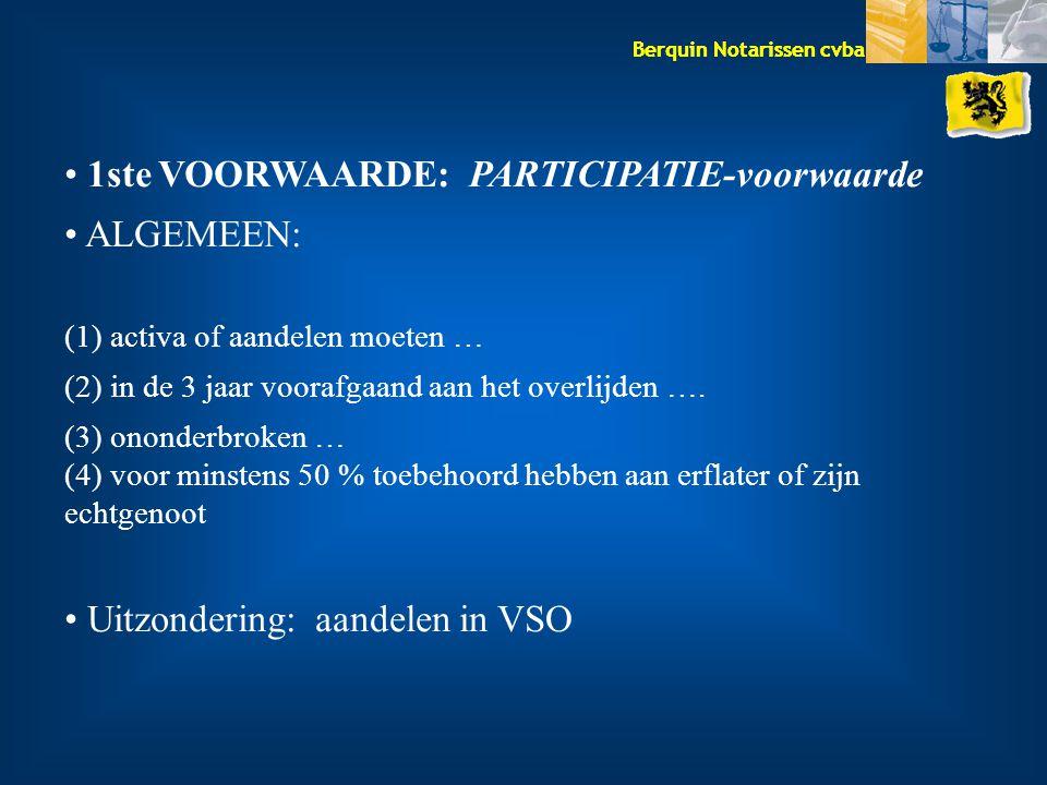 Berquin Notarissen cvba 1ste VOORWAARDE: PARTICIPATIE-voorwaarde ALGEMEEN: (1) activa of aandelen moeten … (2) in de 3 jaar voorafgaand aan het overlijden ….