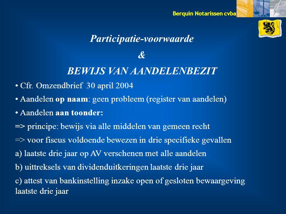Berquin Notarissen cvba Participatie-voorwaarde & BEWIJS VAN AANDELENBEZIT Cfr. Omzendbrief 30 april 2004 Aandelen op naam: geen probleem (register va