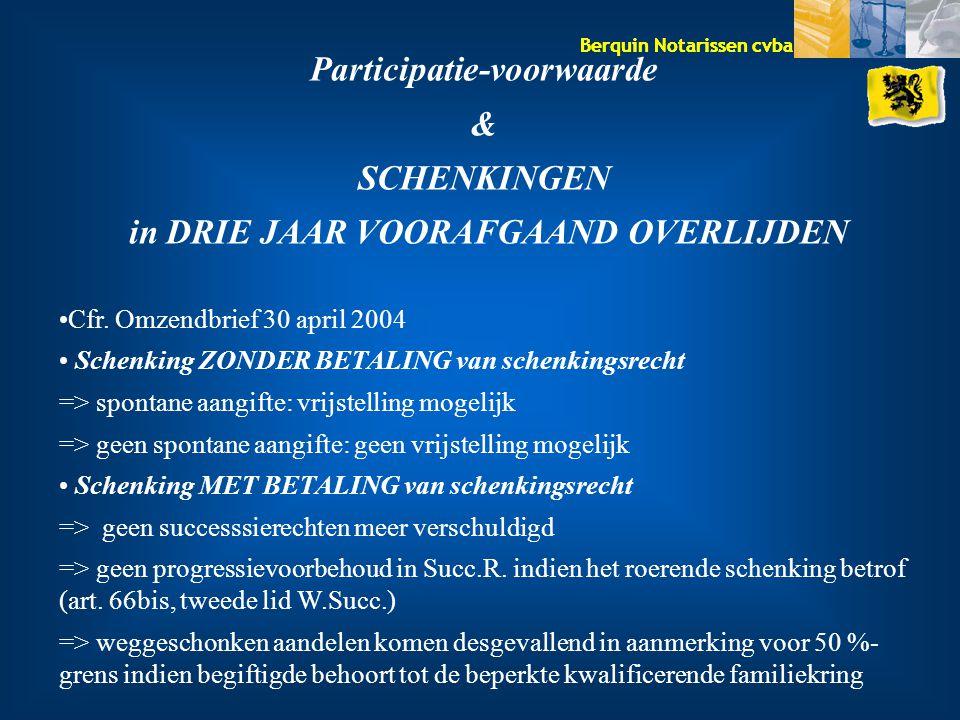 Berquin Notarissen cvba Participatie-voorwaarde & SCHENKINGEN in DRIE JAAR VOORAFGAAND OVERLIJDEN Cfr. Omzendbrief 30 april 2004 Schenking ZONDER BETA