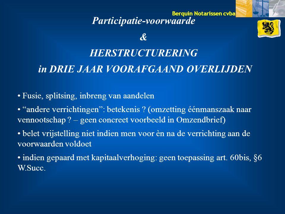 Berquin Notarissen cvba Participatie-voorwaarde & HERSTRUCTURERING in DRIE JAAR VOORAFGAAND OVERLIJDEN Fusie, splitsing, inbreng van aandelen andere verrichtingen : betekenis .