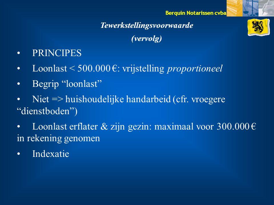 """Berquin Notarissen cvba Tewerkstellingsvoorwaarde (vervolg) PRINCIPES Loonlast < 500.000 €: vrijstelling proportioneel Begrip """"loonlast"""" Niet => huish"""