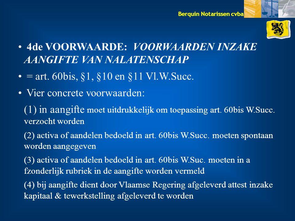 Berquin Notarissen cvba 4de VOORWAARDE: VOORWAARDEN INZAKE AANGIFTE VAN NALATENSCHAP = art. 60bis, §1, §10 en §11 Vl.W.Succ. Vier concrete voorwaarden