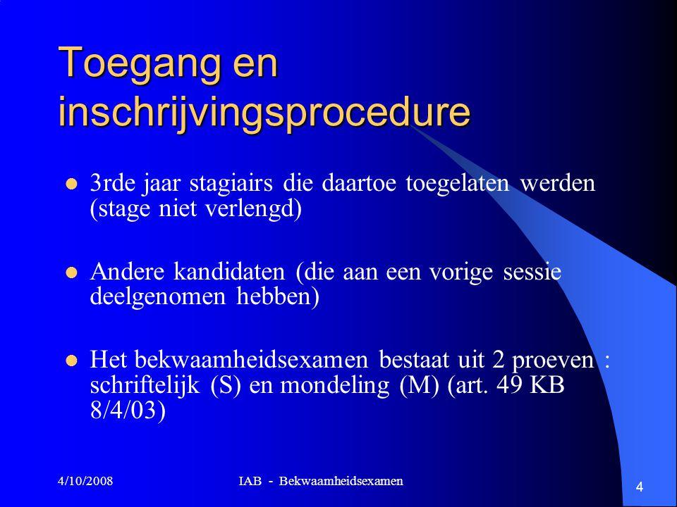 4/10/2008 IAB - Bekwaamheidsexamen 5 Aantal kansen voor deelname Artikel 52, § 1 KB 8/4/03 Maximum 5 kansen gedurende een periode van 5 opeenvolgende jaren (behalve overmacht) De stagiairs die vanaf sessie 2009/1 tot het bekwaamheidsexamen toegelaten worden, mogen deelnemen tot en met sessie 2013/2 tot het totaal van 5 deelnames is bereikt Bekwaamheidsexamen wordt tweemaal per jaar georganiseerd: –maart (S)/mei-juni (M) –november (S)/eind januari-februari-maart (M)