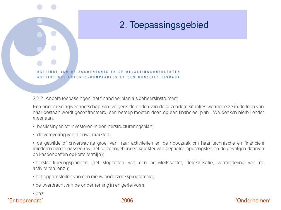 'Entreprendre'2006 'Ondernemen' 2. Toepassingsgebied 2.2.2. Andere toepassingen: het financieel plan als beheersinstrument Een onderneming/vennootscha
