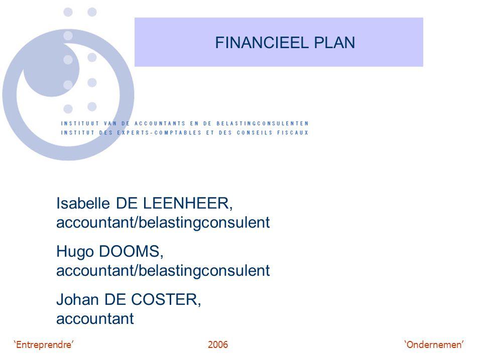 'Entreprendre'2006 'Ondernemen' FINANCIEEL PLAN Isabelle DE LEENHEER, accountant/belastingconsulent Hugo DOOMS, accountant/belastingconsulent Johan DE